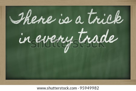 handwriting blackboard writings - There is a trick in every trade