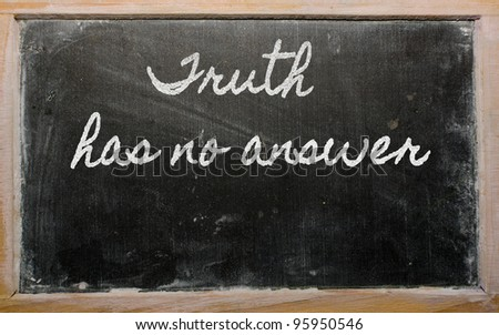 handwriting blackboard writings - Truth has no answer - stock photo