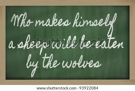 handwriting blackboard writings - Who makes himself a sheep will be eaten by the wolves