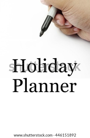 "Handwriting of  ""holiday planner"" with the white background and hand using a marker."