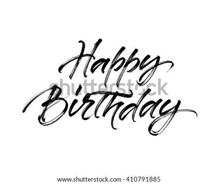 Happy Birthday Inscription Handwritten Brush Ink Lettering For Greeting Card Poster Design And