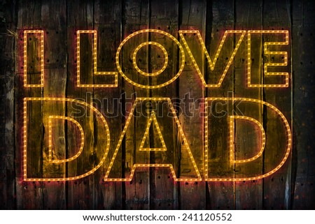 happy fathers day, i love dad - stock photo