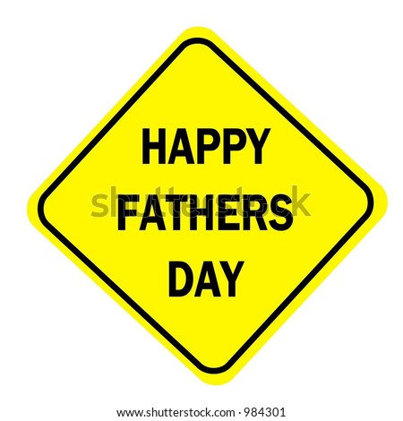 Happy Fathers day  message on a yellow diamond sign isolated on a white background. - stock photo