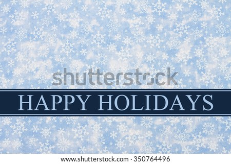 Happy Holidays Greeting, Snowflakes Background and text Happy Holidays - stock photo
