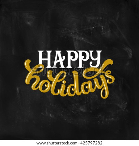 Happy holidays, text on chalkboard. Photo overlay, sticker, print, banner with lettering. Happy holidays card