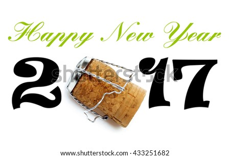 Happy New Year 2017 Lettering with Champaign Cork on white background - stock photo