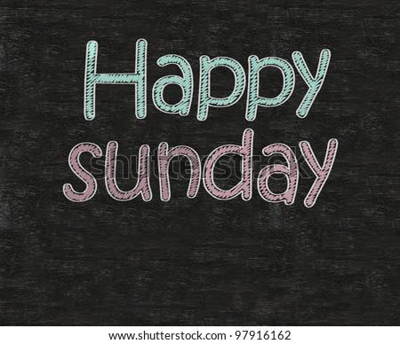 happy sunday written on blackboard blackboatd, working fun and happy business concept. - stock photo