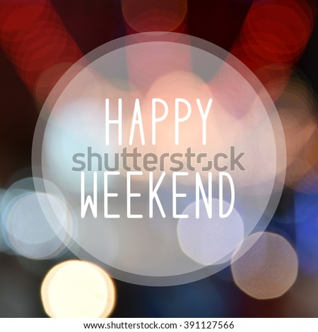Happy weekend on colorful bokeh background.