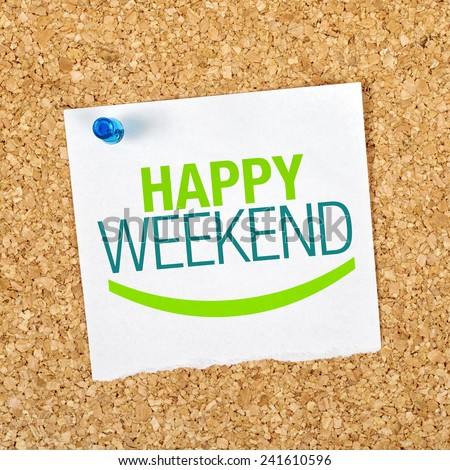 Happy Weekend Reminder Note Pinned to a Cork Memory Bulletin Board. - stock photo