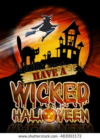 Have a Wicked Halloween Chrome Lettering with flying Witch, Haunted House and Graphic Pumpkin.