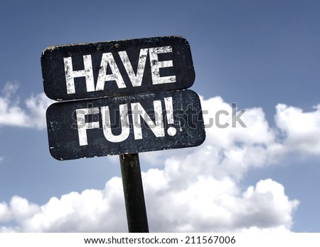 Have Fun! sign with clouds and sky background  - stock photo