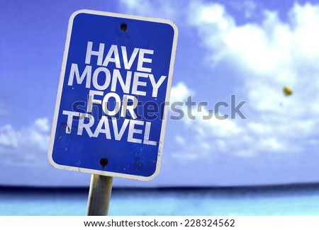Have Money For Travel sign with a beach on background