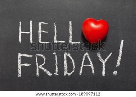hello Friday exclamation handwritten on chalkboard with heart symbol instead of O