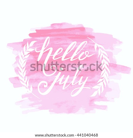 Lovely Hello July. Summer Card. Hand Drawn Lettering On Watercolor Background.  Unique Typography Poster