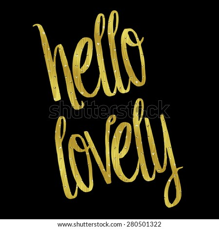 Hello Lovely Gold Faux Foil Metallic Glitter Inspirational Quote Isolated  On Black Background