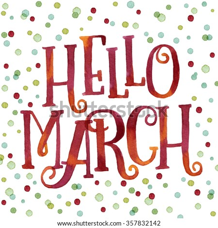 Hello March Painted With Bright Red And Orange Watercolor In Colorful  Watercolor Dots Background. Nice