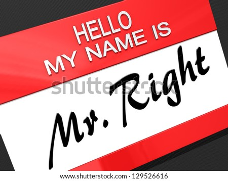 "Hello My Name is ""Mr Right"" on a name tag. - stock photo"