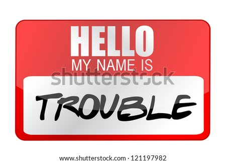 Hello my name is Trouble illustration design over white - stock photo