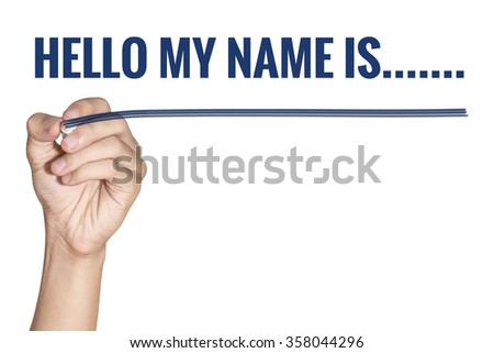 Hello My Name Is word written by man hand holding blue highlighter pen with line on white background - stock photo