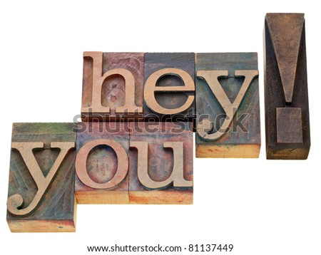 hey you  - isolated exclamation words in vintage wood letterpress printing blocks - stock photo