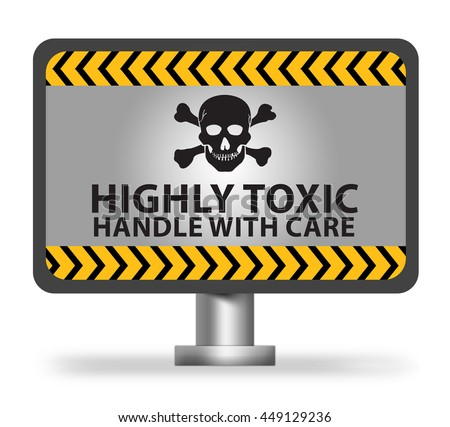 Highly Toxic Handle With Care Notification, Warning Sign on Metallic Billboard or Banner Isolated On White Background - stock photo