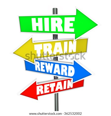 Hire, Train, Reward and Retain words on arrow signs to illustrate human resources challenges in interviewing and retention of new employees