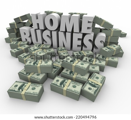 Home Business 3d words surrounded by stacks and piles of money to illustrate earning potential of starting or launching your own new company or venture - stock photo