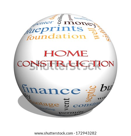 Home Construction 3D sphere Word Cloud Concept with great terms such as new, building, permits, money and more.