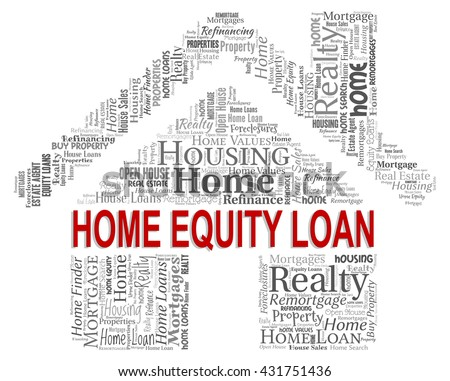 Home Equity Loan Meaning Residence Properties And Borrows - stock photo