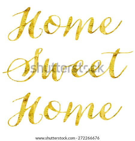 Home Sweet Home Glittery Gold Faux Foil Metallic Inspirational Quote Isolated on White Background - stock photo