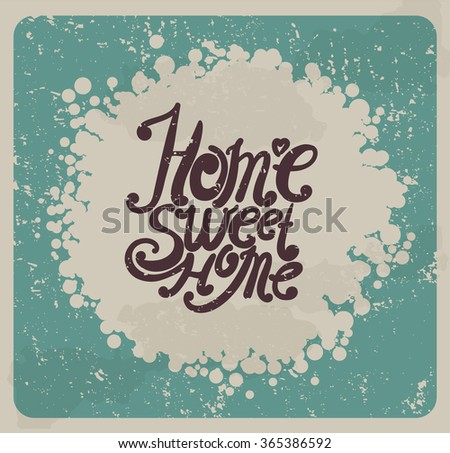 """Home sweet home. """"Hand drawing, an individual font. Typographic composition in vintage style. - stock photo"""