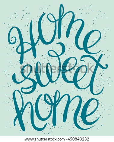 Home sweet home - hand lettering calligraphic quote, typography housewarming poster, greeting card, home decoration - stock photo