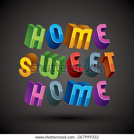Home Sweet Home phrase made with 3d retro style geometric letters. - stock photo