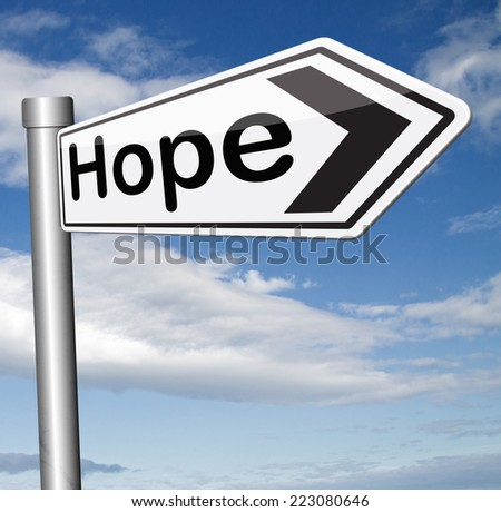 hope bright future hopeful for the best optimism optimistic faith and confidence belief in future think positive sign  - stock photo