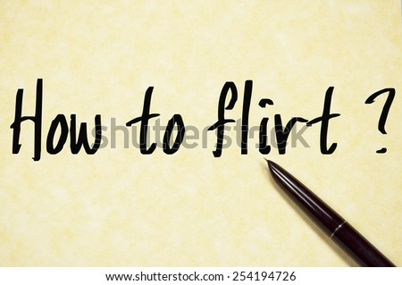 how to flirt question write on paper  - stock photo