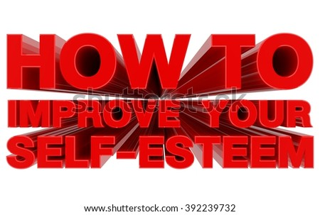 HOW TO IMPROVE YOUR SELF-ESTEEM red word on white background 3d rendering