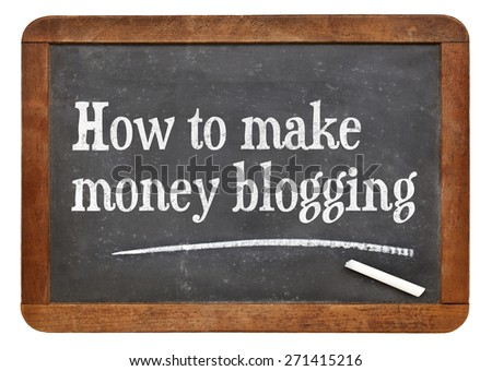 How to make money blogging - text on a vintage slate blackboard - stock photo