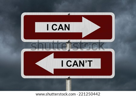 I can versus I can not , Red and white street signs with words I Can and I Can't with stormy sky background