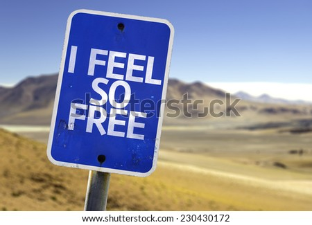 I Feel So Free sign with a desert background - stock photo