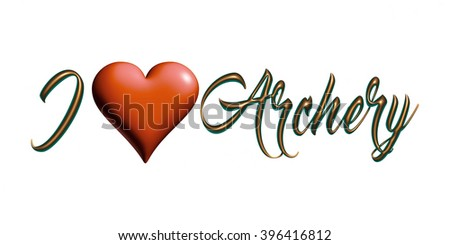 I Love Archery text with heart sign in 3d illustration on isolated white background. - stock photo