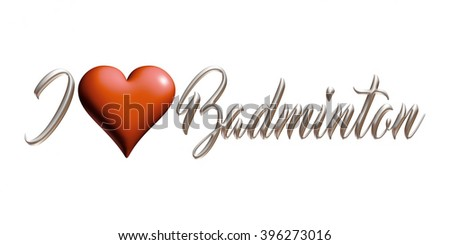 I Love Badminton text with heart in 3D rendered illustration on isolated white background. - stock photo