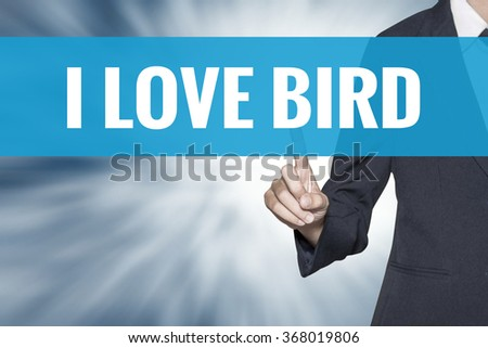 I Love Bird word on virtual screen touch by business woman cyan sky tab - stock photo