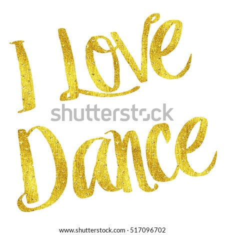 I Love Dance Gold Faux Foil Metallic Motivational Quote Isolated