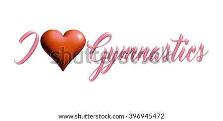 I Love Gymnastics text with heart in 3D illustration on isolated white background. - stock photo