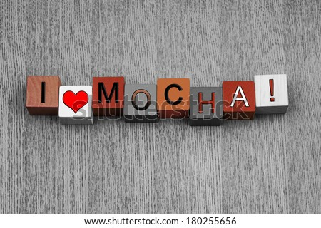 I Love Mocha, sign series for coffee, drinks and lovers of coffee, chocolate and caffeine! - stock photo