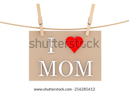 I Love Mom with heart hanging with clothespins on a white background - stock photo