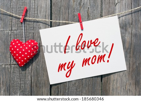 I love my mom ! - stock photo