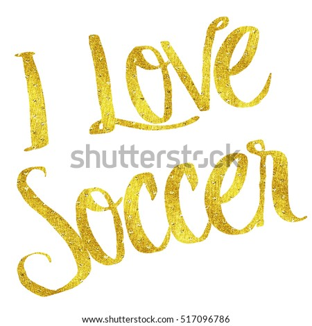 I Love Soccer Gold Faux Foil Metallic Motivational Quote Isolated