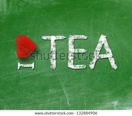 I love tea handwritten with white chalk on a blackboard.