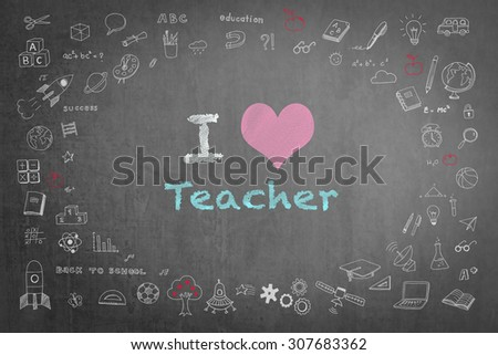 I love teacher message on black chalkboard with doodle free hand sketch chalk drawing on the frame: Teachers day concept: Student sending love message to school teacher on special occasion - stock photo